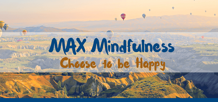 MAX Mindfulness:  Choose to be Happy