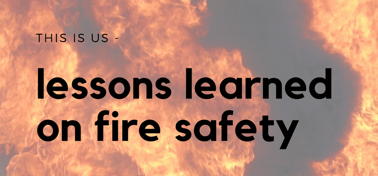 This is Us – Lessons Learned on Fire Safety
