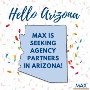 MAX is seeking agency partners in Arizona